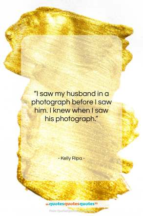 """Kelly Ripa quote: """"I saw my husband in a photograph…""""- at QuotesQuotesQuotes.com"""
