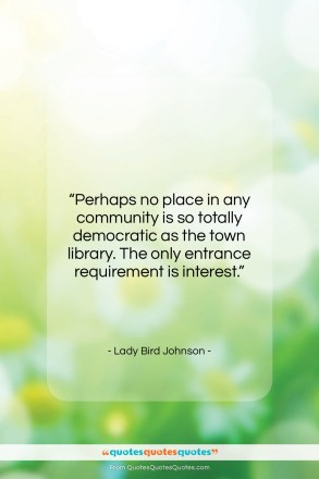"""Lady Bird Johnson quote: """"Perhaps no place in any community is…""""- at QuotesQuotesQuotes.com"""