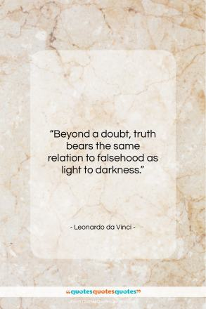 "Leonardo da Vinci quote: ""Beyond a doubt, truth bears the same…""- at QuotesQuotesQuotes.com"