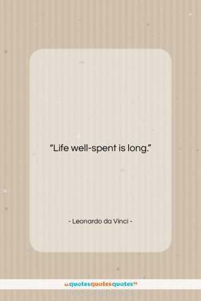 "Leonardo da Vinci quote: ""Life well-spent is long.""- at QuotesQuotesQuotes.com"