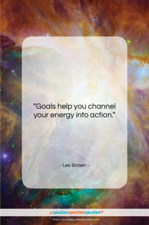 """Les Brown quote: """"Goals help you channel your energy into…""""- at QuotesQuotesQuotes.com"""