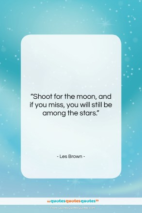"""Les Brown quote: """"Shoot for the moon, and…""""- at QuotesQuotesQuotes.com"""