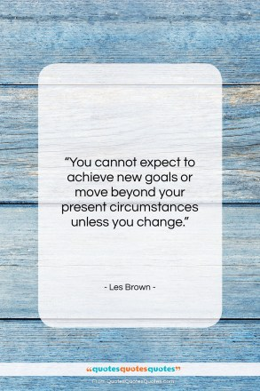 "Les Brown quote: ""You cannot expect to achieve new goals…""- at QuotesQuotesQuotes.com"