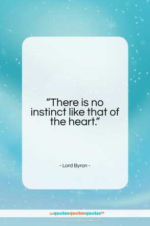 "Lord Byron quote: ""There is no instinct like that of…""- at QuotesQuotesQuotes.com"
