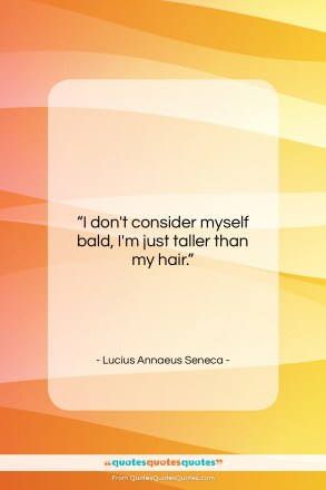 "Lucius Annaeus Seneca quote: ""I don't consider myself bald, I'm just…""- at QuotesQuotesQuotes.com"