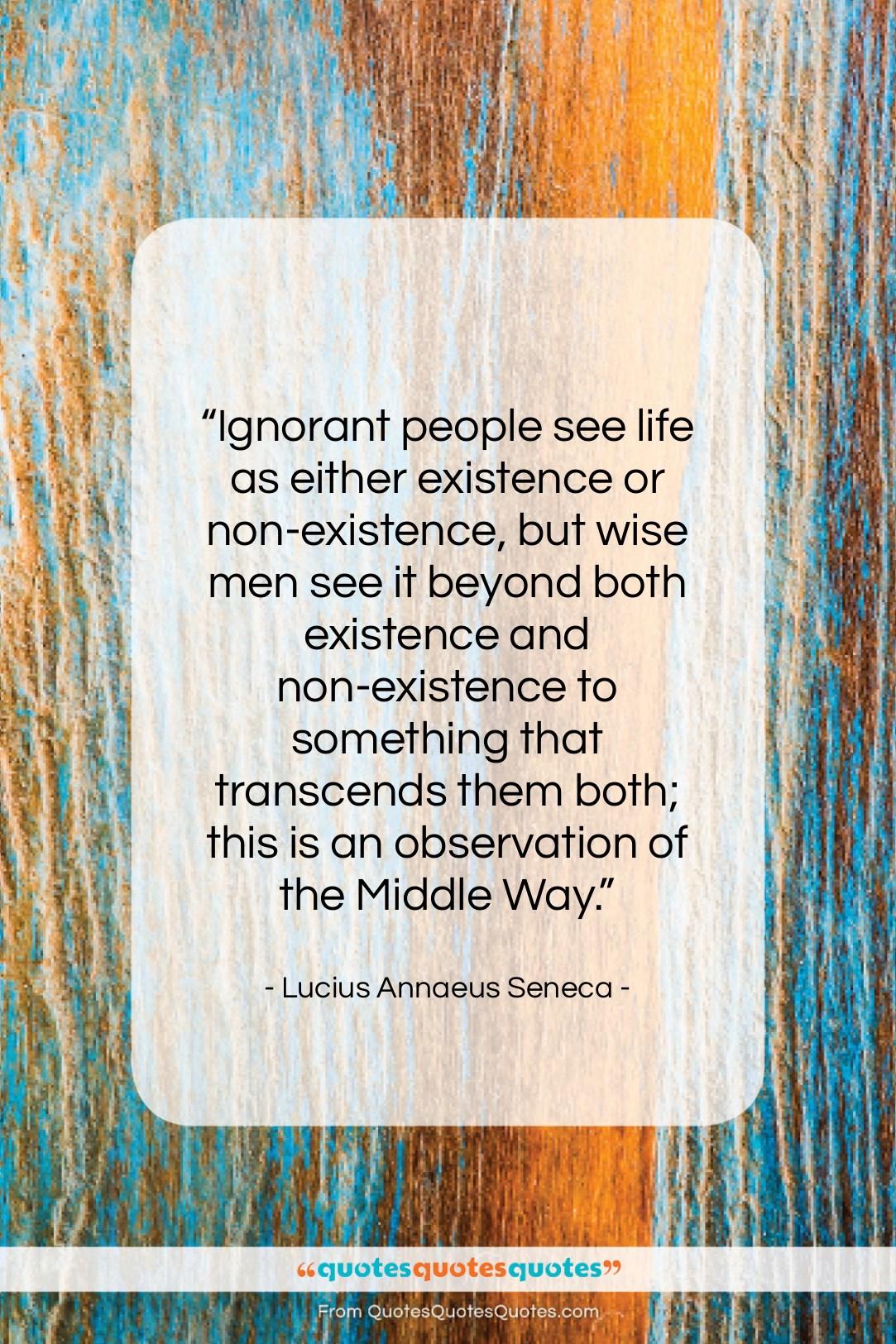 Get the whole Lucius Annaeus Seneca quote: \