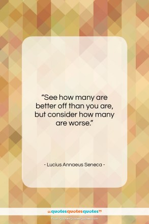 """Lucius Annaeus Seneca quote: """"See how many are better off than…""""- at QuotesQuotesQuotes.com"""