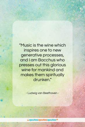 "Ludwig van Beethoven quote: ""Music is the wine which inspires one…""- at QuotesQuotesQuotes.com"