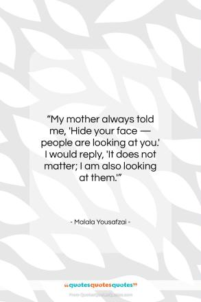 """Malala Yousafzai quote: """"My mother always told me, 'Hide your…""""- at QuotesQuotesQuotes.com"""