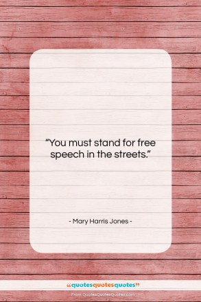 """Mary Harris Jones quote: """"You must stand for free speech in…""""- at QuotesQuotesQuotes.com"""