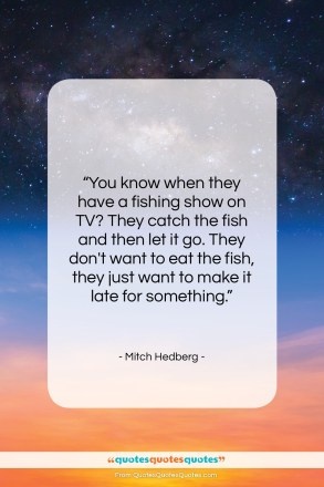 """Mitch Hedberg quote: """"You know when they have a fishing…""""- at QuotesQuotesQuotes.com"""