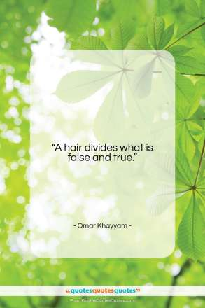 "Omar Khayyam quote: ""A hair divides what is false and…""- at QuotesQuotesQuotes.com"