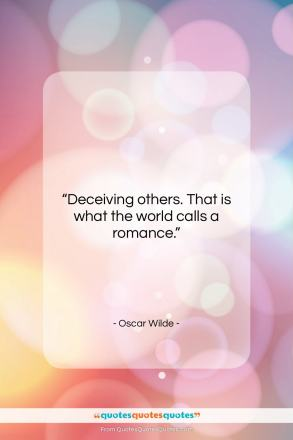 "Oscar Wilde quote: ""Deceiving others. That is what the world…""- at QuotesQuotesQuotes.com"