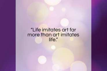 "Oscar Wilde quote: ""Life imitates art far more than art…""- at QuotesQuotesQuotes.com"