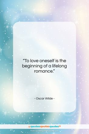 "Oscar Wilde quote: ""To love oneself is the beginning of…""- at QuotesQuotesQuotes.com"