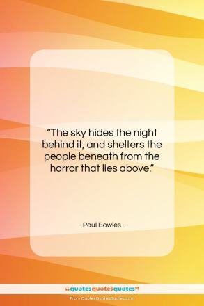 "Paul Bowles quote: ""The sky hides the night behind it,…""- at QuotesQuotesQuotes.com"