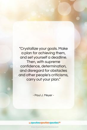 """Paul J. Meyer quote: """"Crystallize your goals. Make a plan for…""""- at QuotesQuotesQuotes.com"""