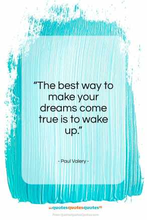 "Paul Valery quote: ""The best way to make your dreams…""- at QuotesQuotesQuotes.com"