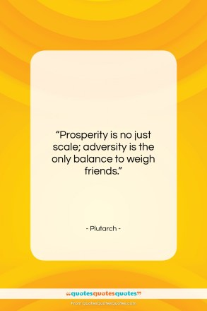 """Plutarch quote: """"Prosperity is no just scale; adversity is…""""- at QuotesQuotesQuotes.com"""