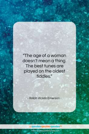 "Ralph Waldo Emerson quote: ""The age of a woman doesn't mean…""- at QuotesQuotesQuotes.com"