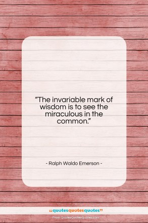 "Ralph Waldo Emerson quote: ""The invariable mark of wisdom is to…""- at QuotesQuotesQuotes.com"