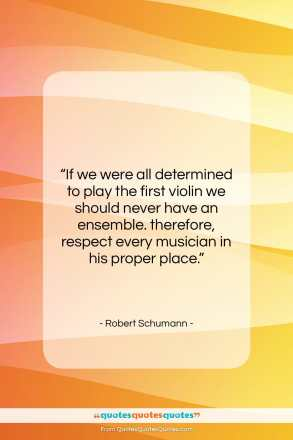 """Robert Schumann quote: """"If we were all determined to play…""""- at QuotesQuotesQuotes.com"""