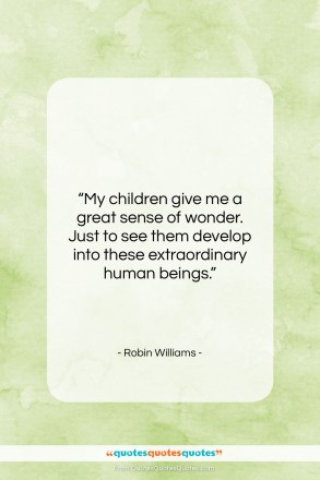 "Robin Williams quote: ""My children give me a great sense…""- at QuotesQuotesQuotes.com"