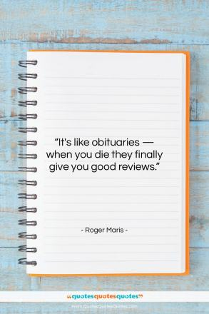 "Roger Maris quote: ""It's like obituaries — when you die…""- at QuotesQuotesQuotes.com"