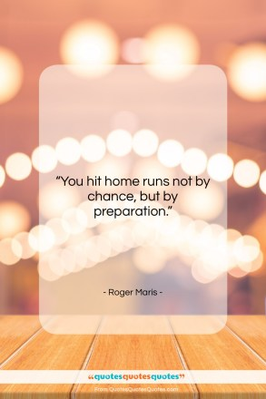 """Roger Maris quote: """"You hit home runs not by chance,…""""- at QuotesQuotesQuotes.com"""