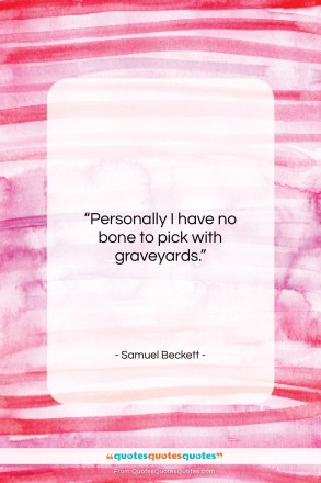 """Samuel Beckett quote: """"Personally I have no bone to pick…""""- at QuotesQuotesQuotes.com"""