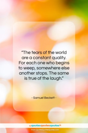 """Samuel Beckett quote: """"The tears of the world are a…""""- at QuotesQuotesQuotes.com"""