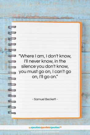 """Samuel Beckett quote: """"Where I am, I don't know, I'll…""""- at QuotesQuotesQuotes.com"""