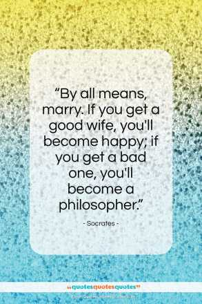 """Socrates quote: """"By all means, marry. If you get…""""- at QuotesQuotesQuotes.com"""