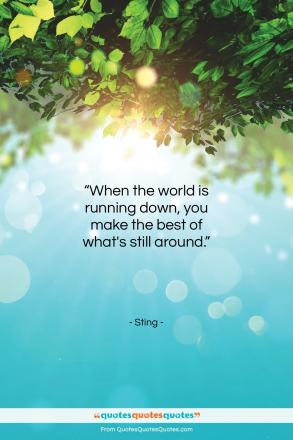 """Sting quote: """"When the world is running down, you…""""- at QuotesQuotesQuotes.com"""