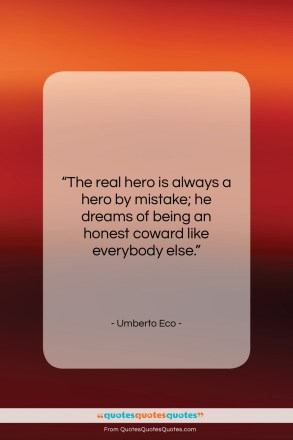 "Umberto Eco quote: ""The real hero is always a hero…""- at QuotesQuotesQuotes.com"