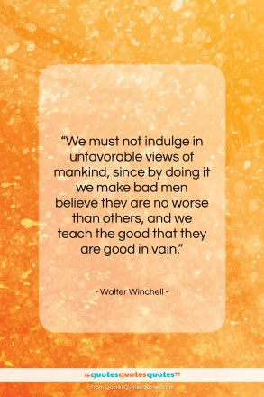 "Walter Winchell quote: ""We must not indulge in unfavorable views…""- at QuotesQuotesQuotes.com"