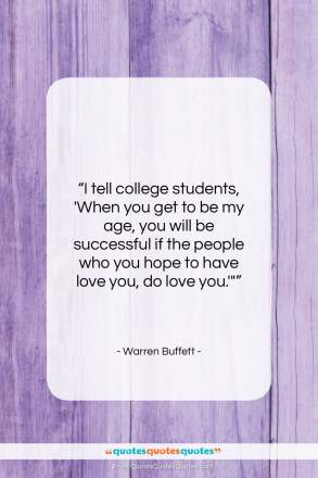 "Warren Buffett quote: ""I tell college students, 'When you get…""- at QuotesQuotesQuotes.com"