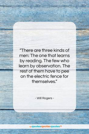 """Will Rogers quote: """"There are three kinds of men…""""- at QuotesQuotesQuotes.com"""