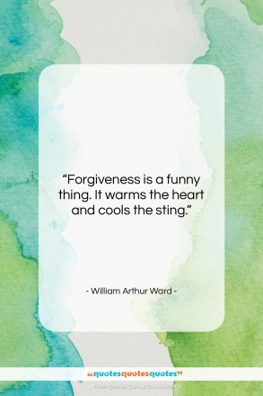 "William Arthur Ward quote: ""Forgiveness is a funny thing. It warms…""- at QuotesQuotesQuotes.com"