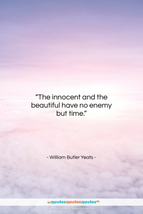 """William Butler Yeats quote: """"The innocent and the beautiful have no…""""- at QuotesQuotesQuotes.com"""