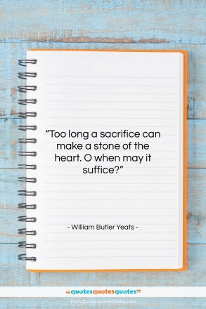 """William Butler Yeats quote: """"Too long a sacrifice can make a…""""- at QuotesQuotesQuotes.com"""