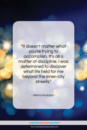 """Wilma Rudolph quote: """"It doesn't matter what you're trying to…""""- at QuotesQuotesQuotes.com"""