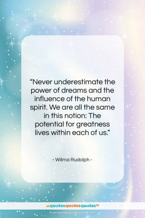 "Wilma Rudolph quote: ""Never underestimate the power of dreams and…""- at QuotesQuotesQuotes.com"