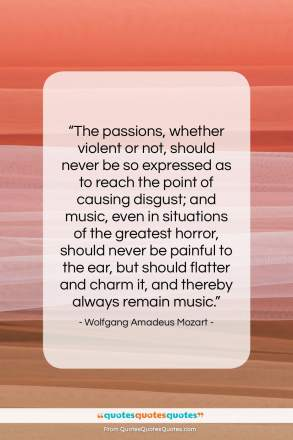 "Wolfgang Amadeus Mozart quote: ""The passions, whether violent or not…""- at QuotesQuotesQuotes.com"