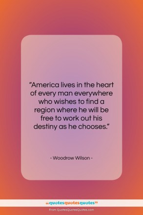 "Woodrow Wilson quote: ""America lives in the heart of every…""- at QuotesQuotesQuotes.com"