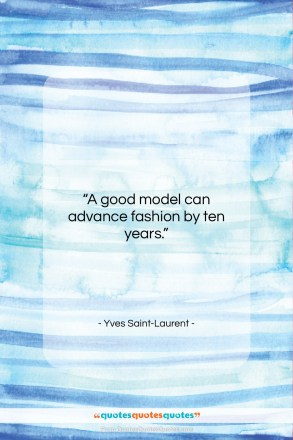 "Yves Saint-Laurent quote: ""A good model can advance fashion by…""- at QuotesQuotesQuotes.com"