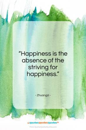 """Zhuangzi quote: """"Happiness is the absence of the striving…""""- at QuotesQuotesQuotes.com"""