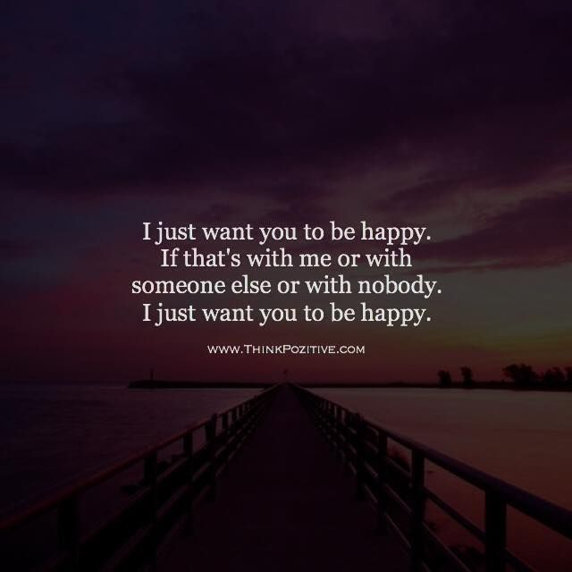 Inspirational Positive Quotes :I just want you to be happy ...