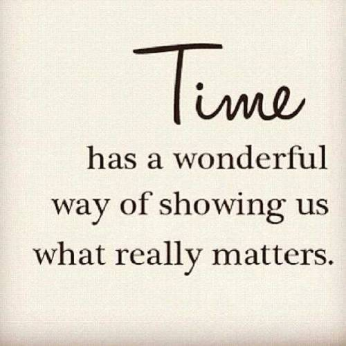 Life Quote U2013 Time Has A Wonderful Way Of Showing Us What Really Matters.