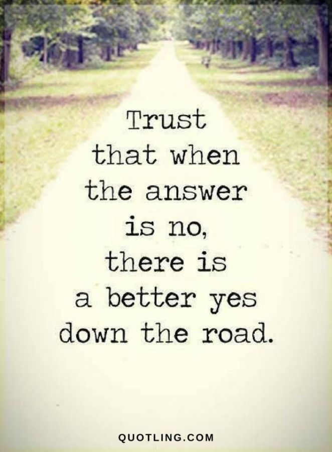 Quotes Trust That When The Answer Is No There Is A Better Yes Down The Road Quotesviral Net Your Number One Source For Daily Quotes